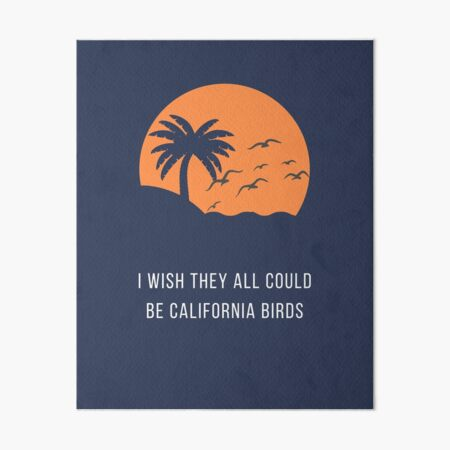 I Wish They All Could Be California Birds Art Board Print