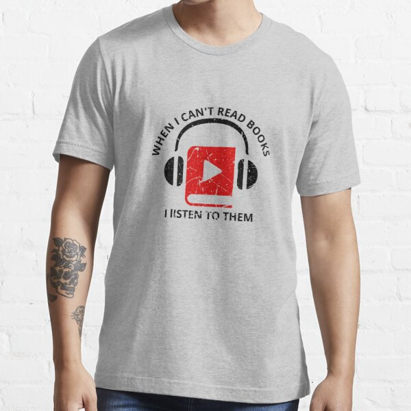 When I can't read books - I listen to them Essential T-Shirt