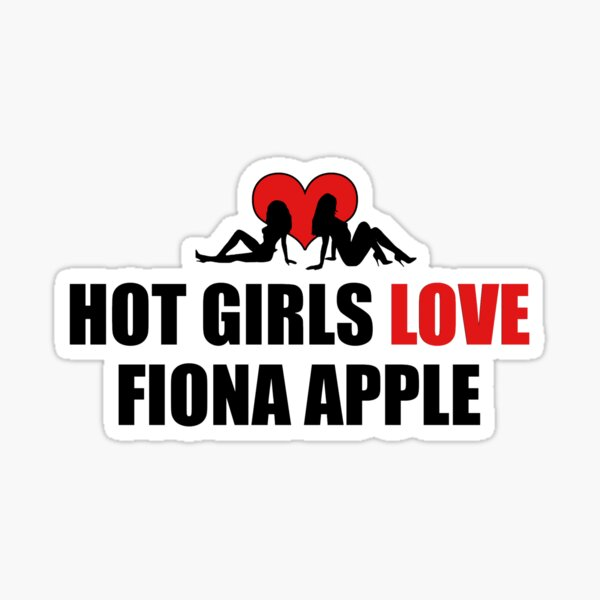Hot Girls Love Fiona Apple Sticker