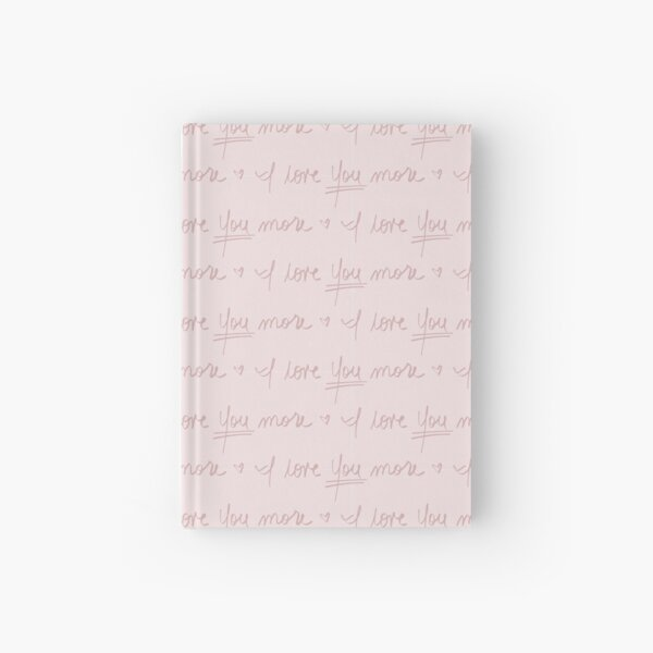 I love YOU more. - Pink Hardcover Journal