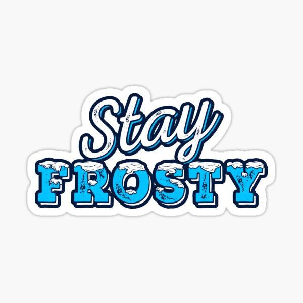 Stay Frosty  Sticker