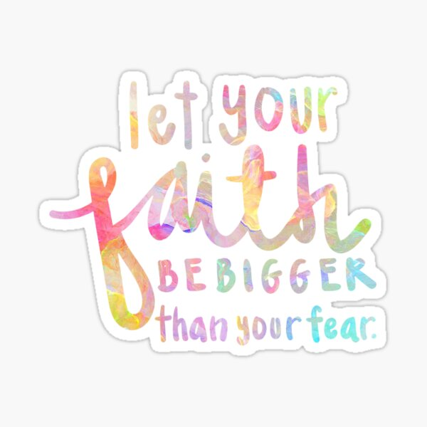Let Your Faith Be Bigger Than Your Fear Sticker