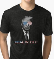 Trump- Deal with it Tri-blend T-Shirt