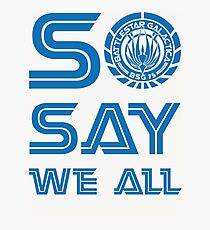 SO SAY WE ALL Photographic Print