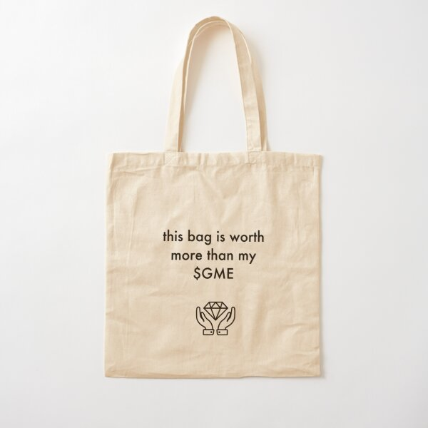 this bag is worth more than my $ gme Cotton Tote Bag
