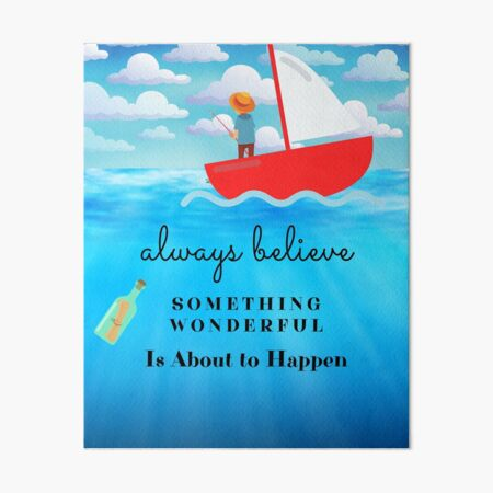 Always Believe Something Wonderful Is About To Happen Art Board Print
