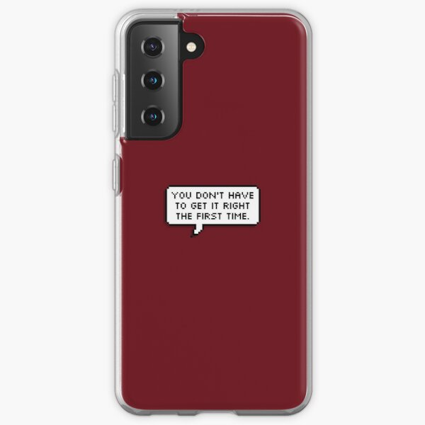 You don't have to get it right the first time. Samsung Galaxy Soft Case