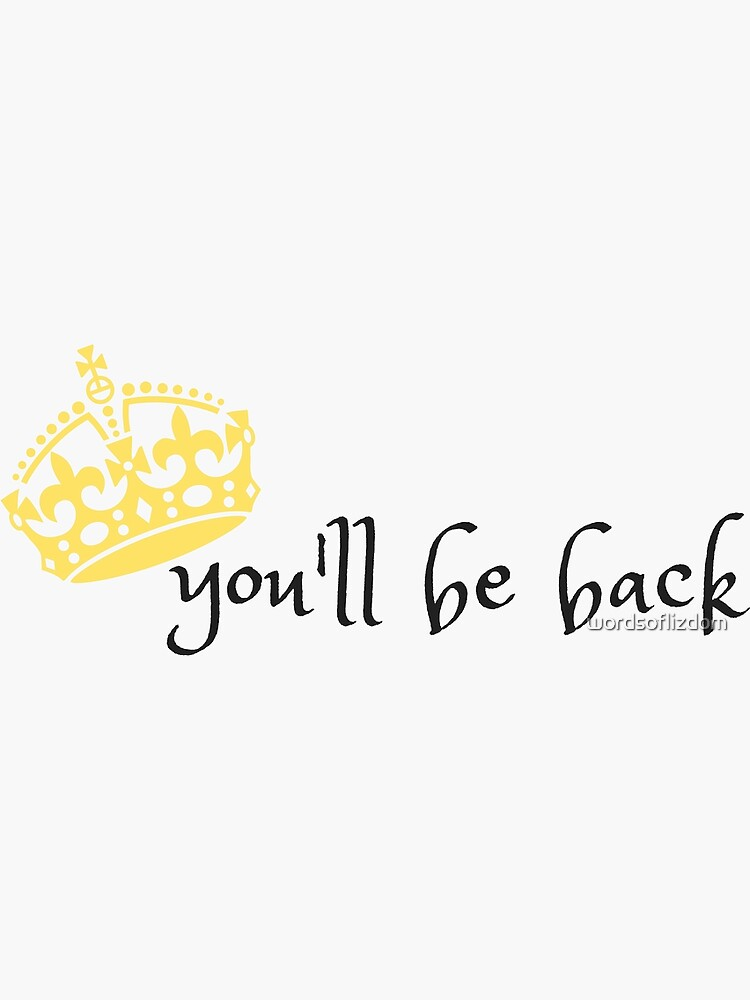 You'll Be Back by wordsoflizdom