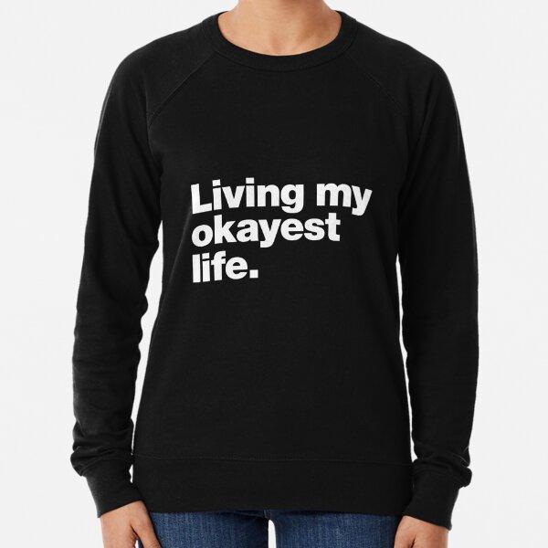 Living my okayest life. Lightweight Sweatshirt