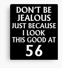 Don't Be Jealous Just Because I Look This Good At 56 Canvas Print