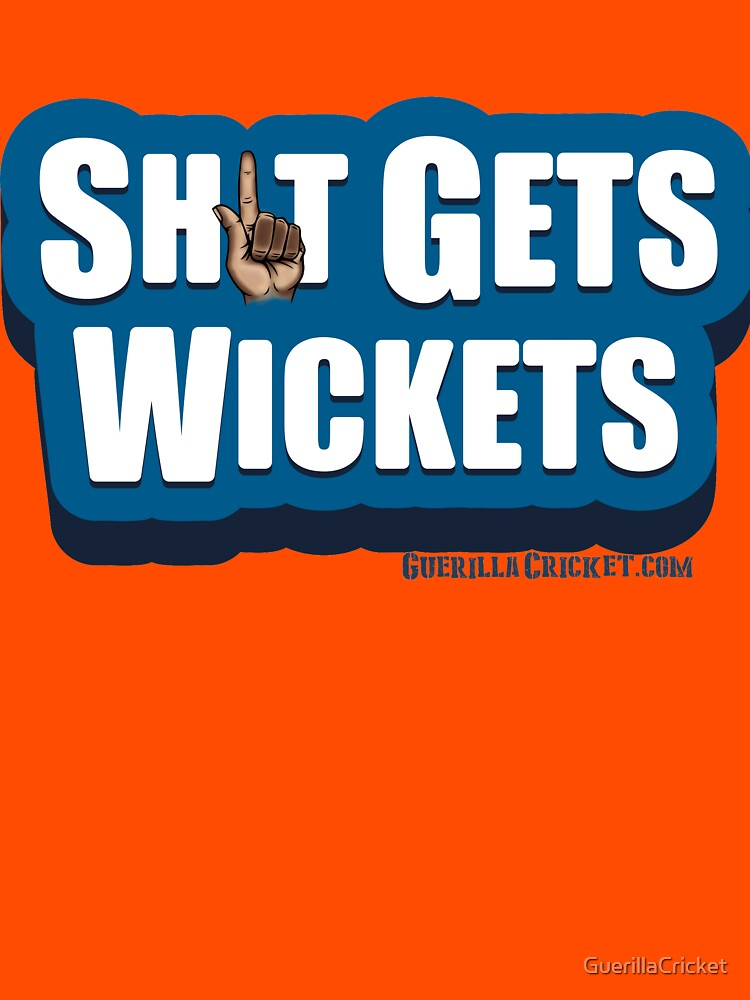 Sh1t gets wickets by GuerillaCricket