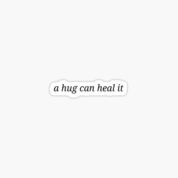 A hug can heal it Sticker