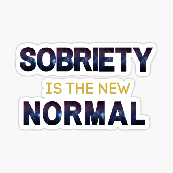 Sobriety Is The New Normal Sticker