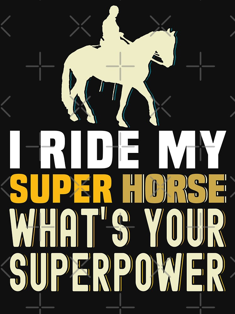 I ride my super horse what's your superpower , Horse to meet you ,  by DesiTrap