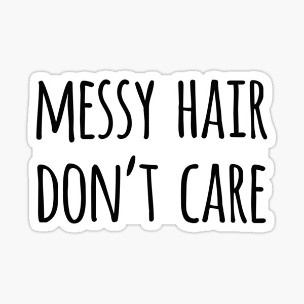 Messy Hair Don't Care Funny Quote Sticker