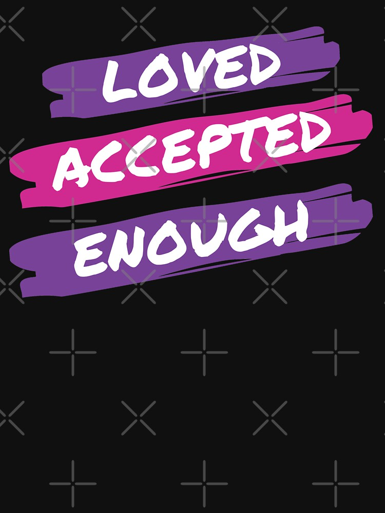Loved, Accepted, Enough by ArtMystSoul