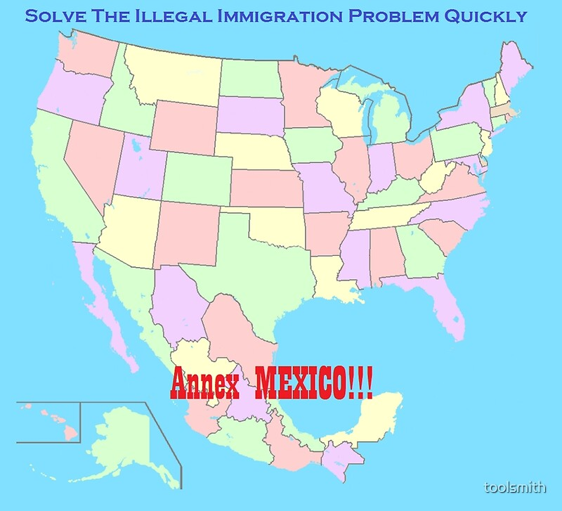 """Immigration Reform Update: """"Annex Mexico To Reform Immigration!"""" Posters By Toolsmith"""