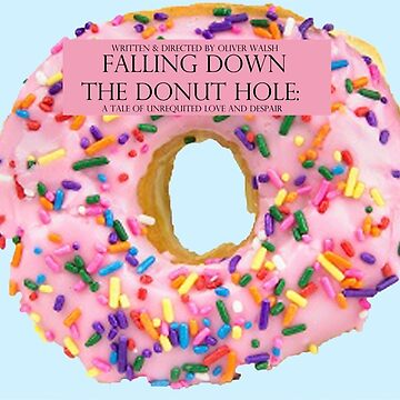 Falling Down The Donut Hole: A Tale of Unrequited Love and Despair by fakebadger