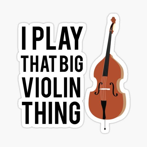 I Play That Big Violin Thing Sticker