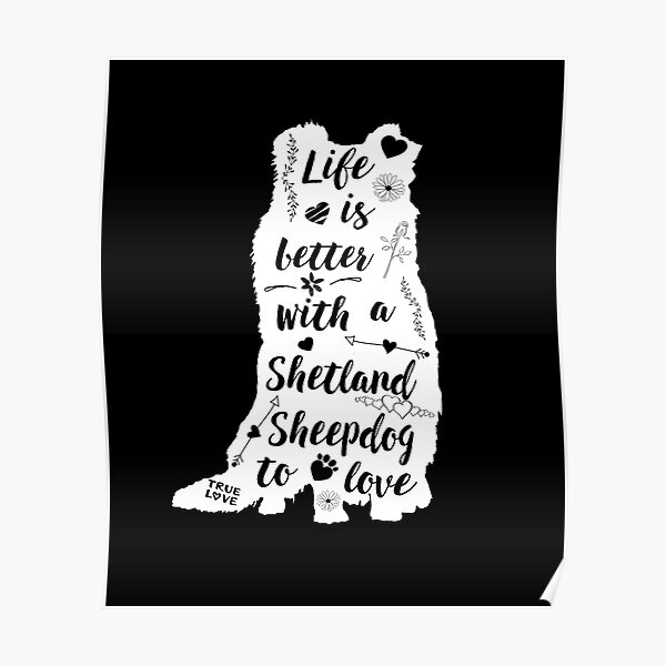 Life Is Better with a Shetland Sheepdog to Love Poster