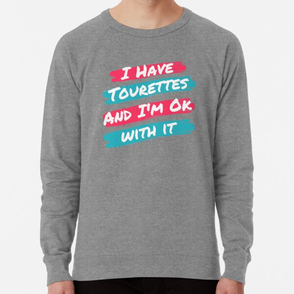 I Have Tourettes and I'm Ok With It Lightweight Sweatshirt