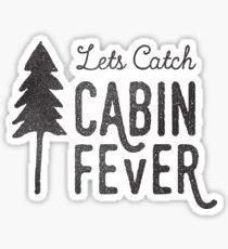 CABIN FEVER Sticker