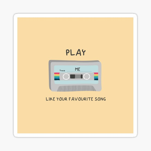 Play me like your favourite song Sticker