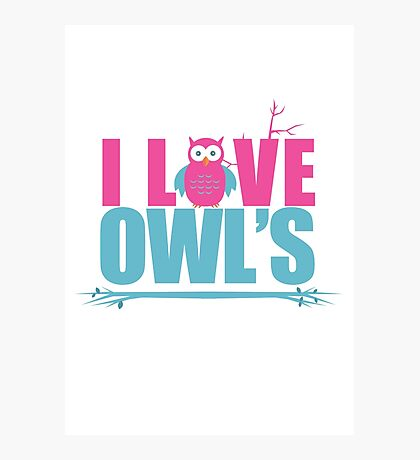 I love Owls Photographic Print