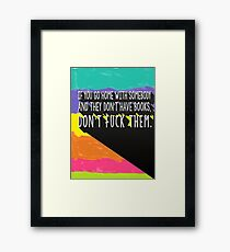 If you go home with somebody and they don't have books, don't fuck them. Framed Print