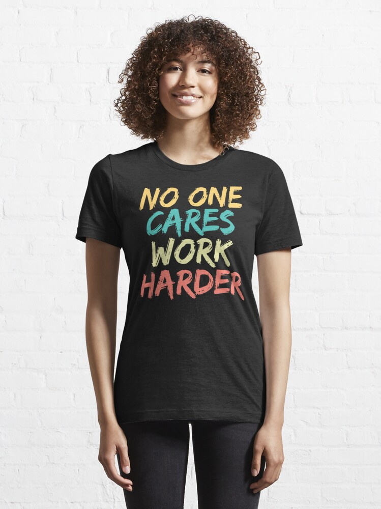 Alternate view of No One Cares Work Harder Essential T-Shirt