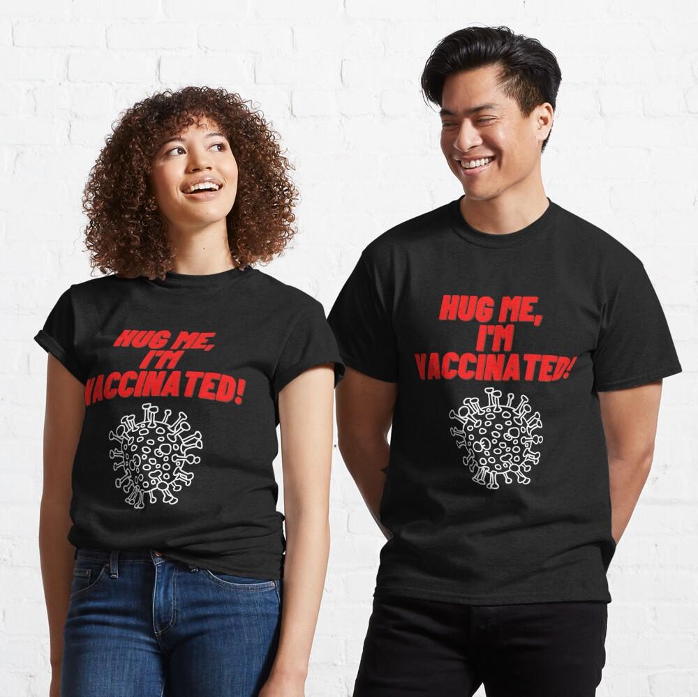 Hug Me, I'm Vaccinated! Classic T-Shirt