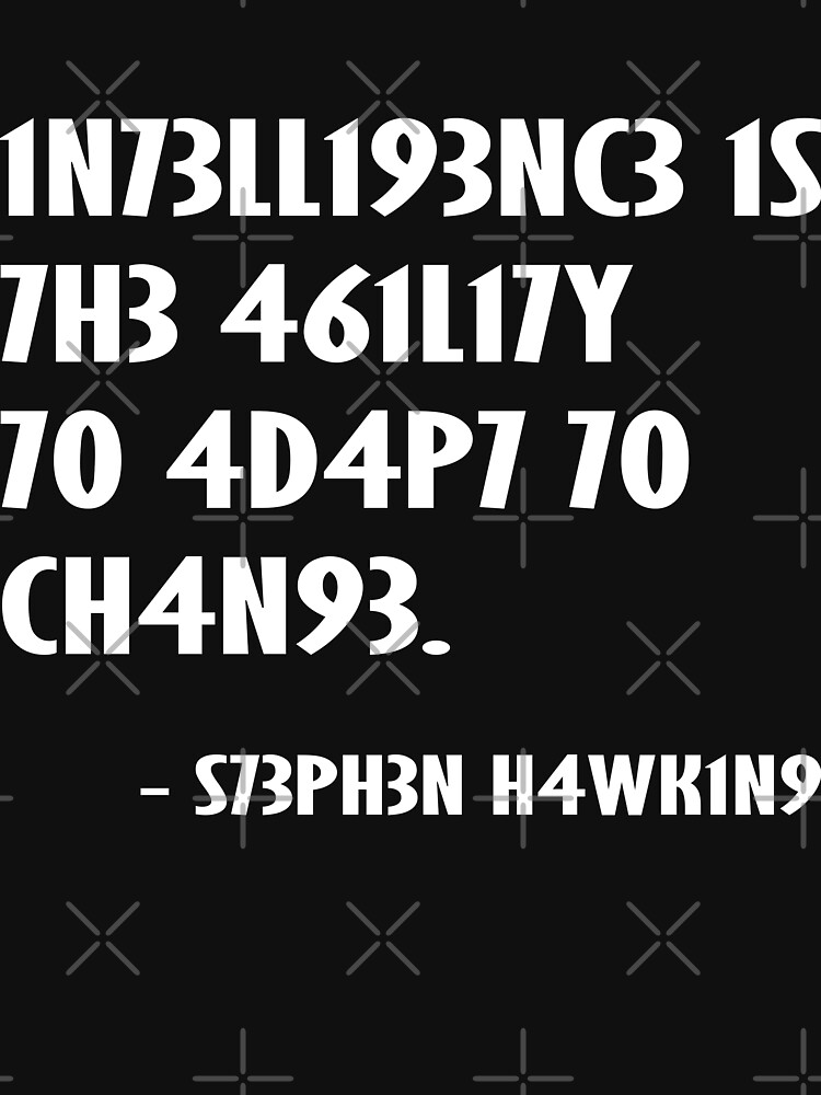 Intelligence is the ability to adapt to change Stephen Hawking by MickyDeeTees
