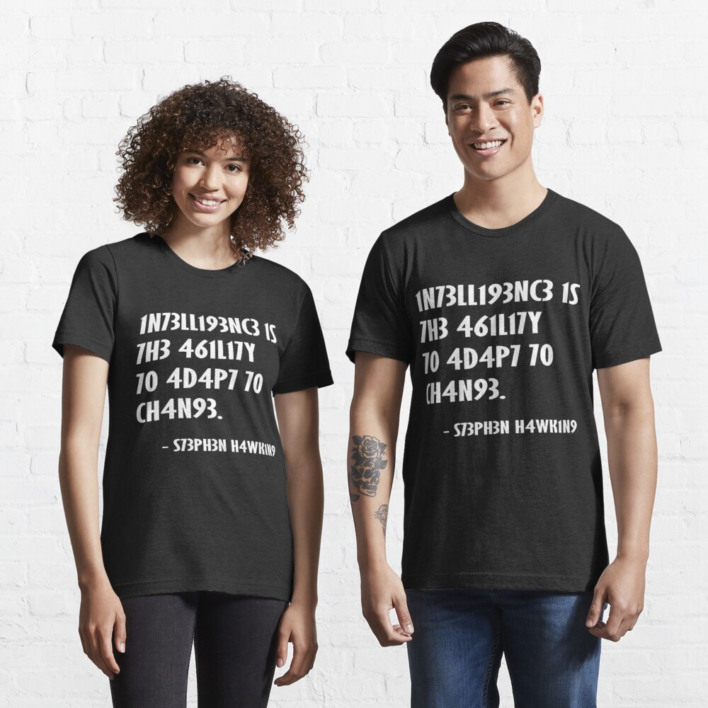 Intelligence is the ability to adapt to change Stephen Hawking Essential T-Shirt
