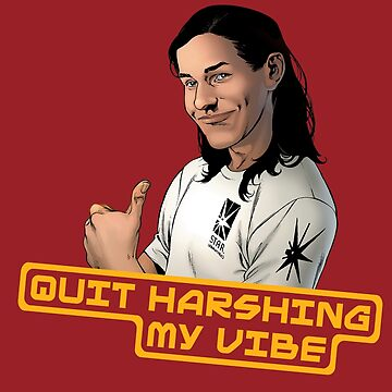 Quit Harshing My Vibe by joeredbubble