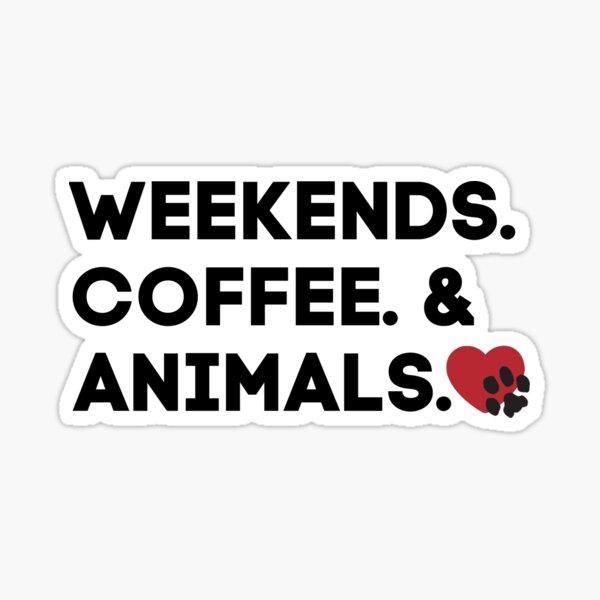 Weekend. Coffee.  & Animals   black and red design   Animal Friends of Westmoreland Sticker
