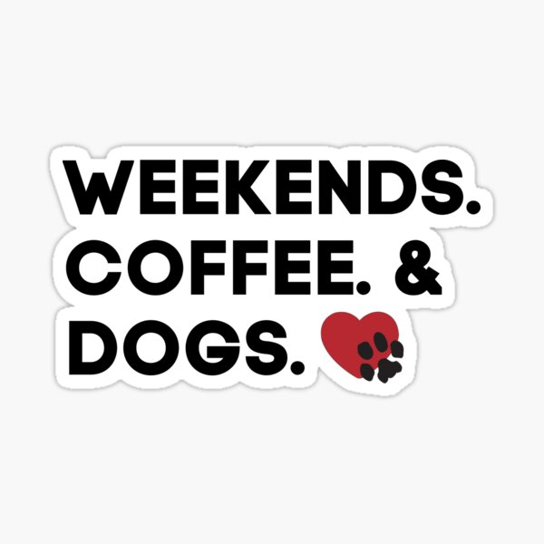 Weekend. Coffee. & Dogs   black and red design   Animal Friends of Westmoreland Sticker