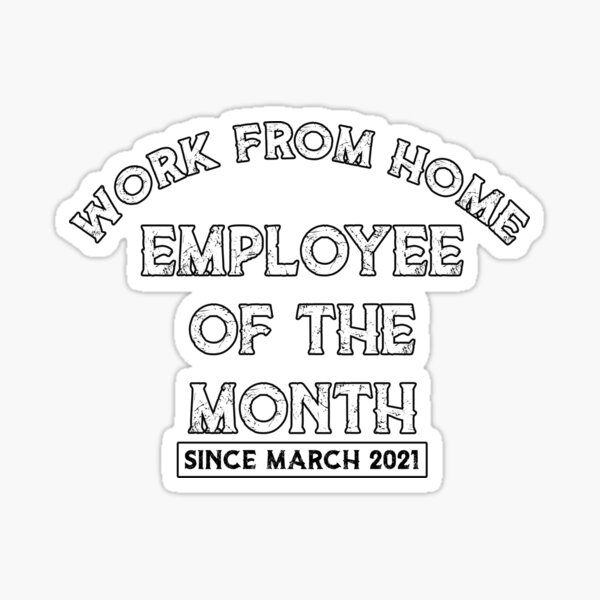 Work From Home Employee of The Month Since March 2021 Gifts Sticker
