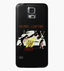 You pray...I Leap Fires ...Naked Case/Skin for Samsung Galaxy