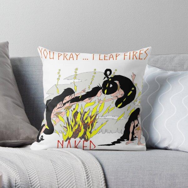 You pray...I Leap Fires ...Naked Throw Pillow
