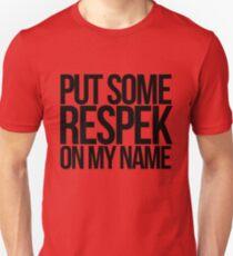 Put some respek on my name - version 1 - black Unisex T-Shirt