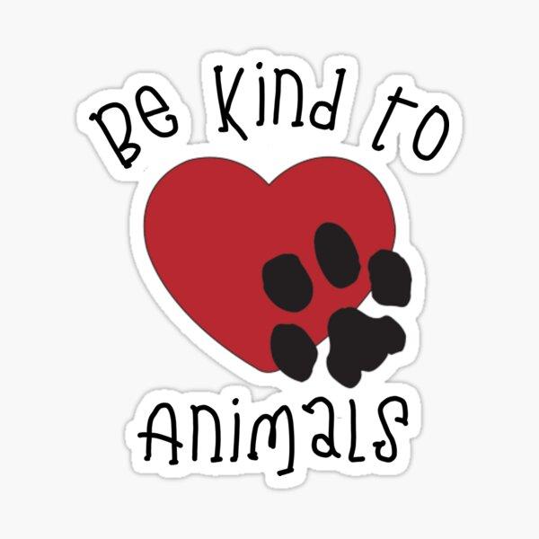 Be Kind to Animals   Animal Advocate   Animal Welfare   Rescue Animals Sticker
