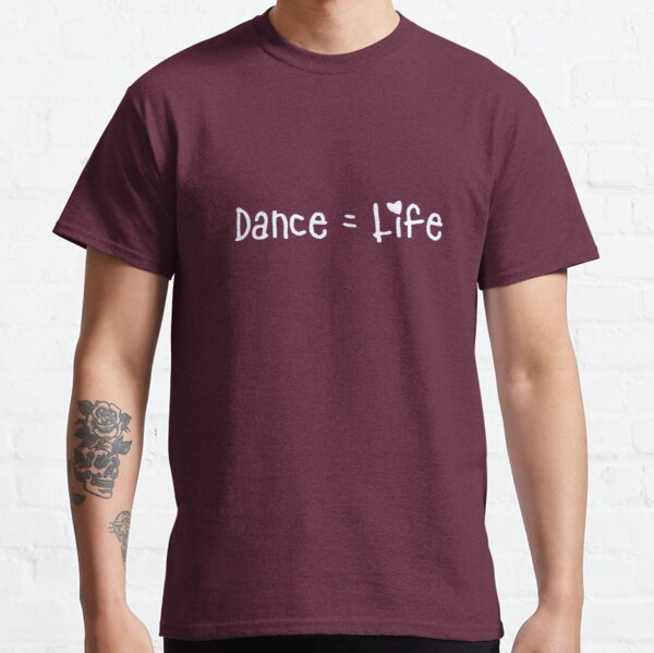 Dancers Only - Dance = Life Classic T-Shirt