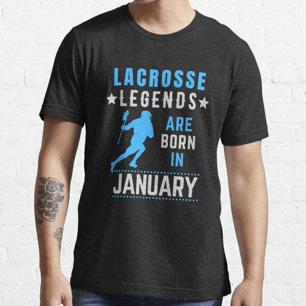 Lacrosse Legends are Born in January Birthday Essential T-Shirt