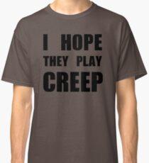 I hope they play CREEP- Black Classic T-Shirt