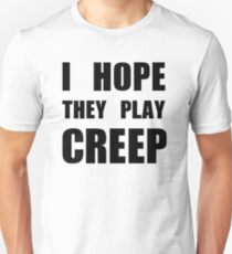 I hope they play CREEP- Black Unisex T-Shirt