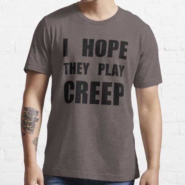 Espero que jueguen CREEP- Black Camiseta esencial