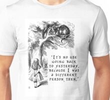 No use going back to yesterday Unisex T-Shirt