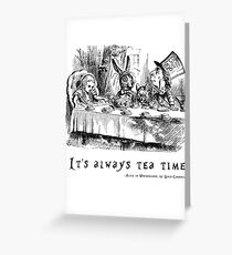 It's always tea time. Greeting Card
