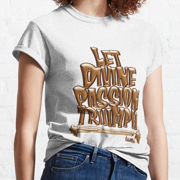 Let Divine Passion Triumph - Rumi Classic T-Shirt