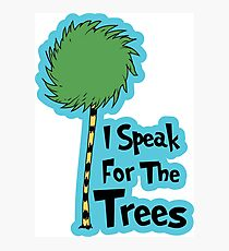 I Speak For The Trees Photographic Print